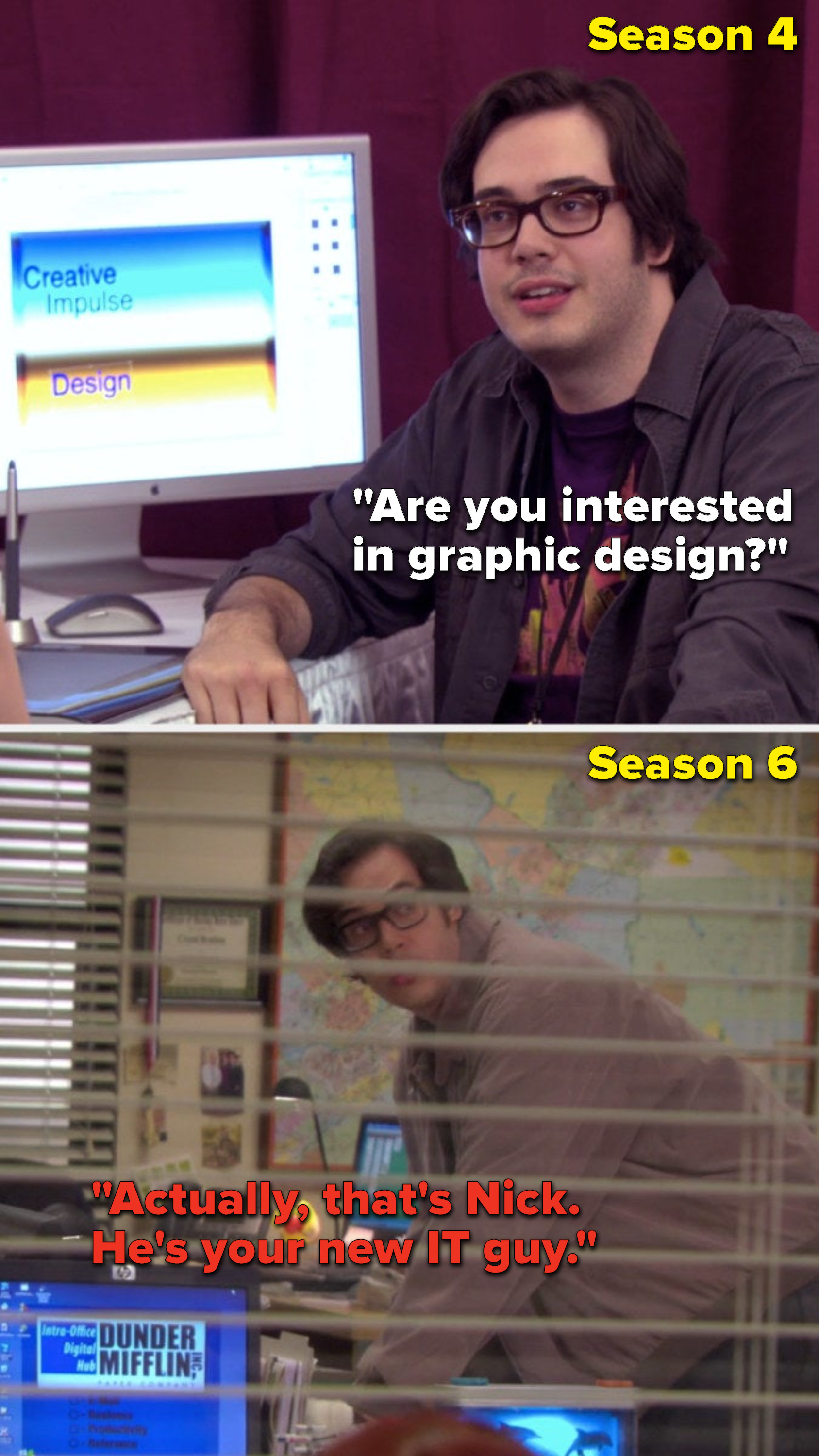 """In Season 4, Nelson Franklin plays a character who says, """"Are you interested in graphic design,"""" and in Season 6 he play a character about whom Gabe says, """"Actually, that's Nick, he's your new IT guy"""""""
