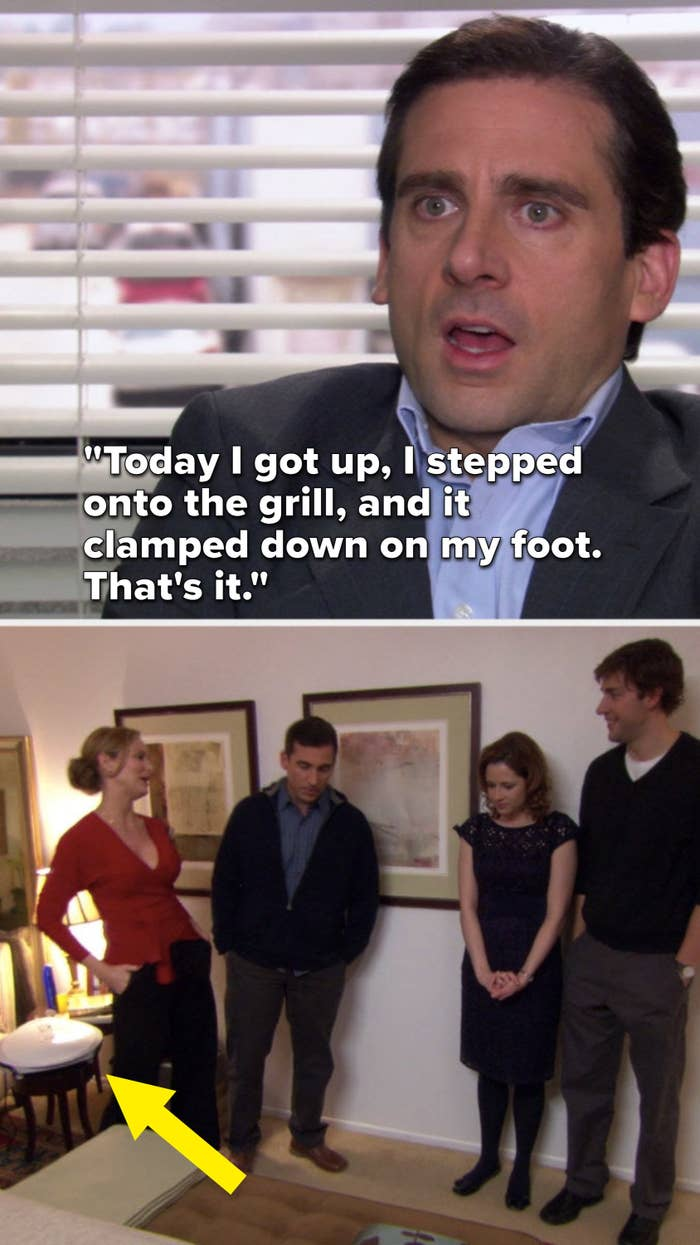 """Michael says, """"Today, I got up, I stepped onto the grill and it clamped down on my foot, that's it,"""" and then we see the grill in the episode """"Dinner Party"""""""