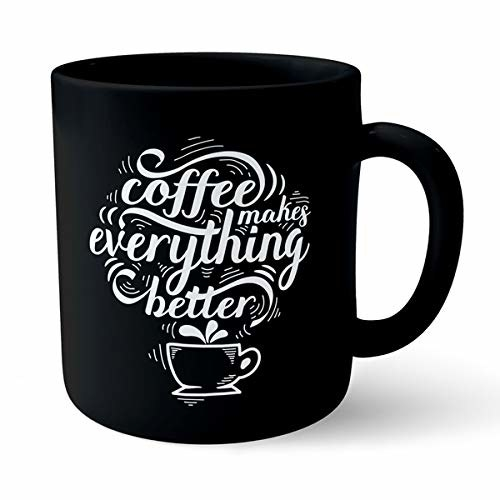 """A matte black mug with the words, """"Coffee makes everything better""""."""
