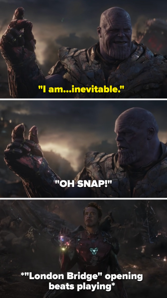 """Thanos says he's inevitable and tries to snap, but then London Bridge starts playing and goes """"OH SNAP!"""""""
