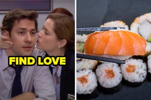 "On the left, Pam leaning in to kiss Jim on ""The Office"" labeled ""find love,"" and on the right, someone picking up a piece of sushi with chopsticks"