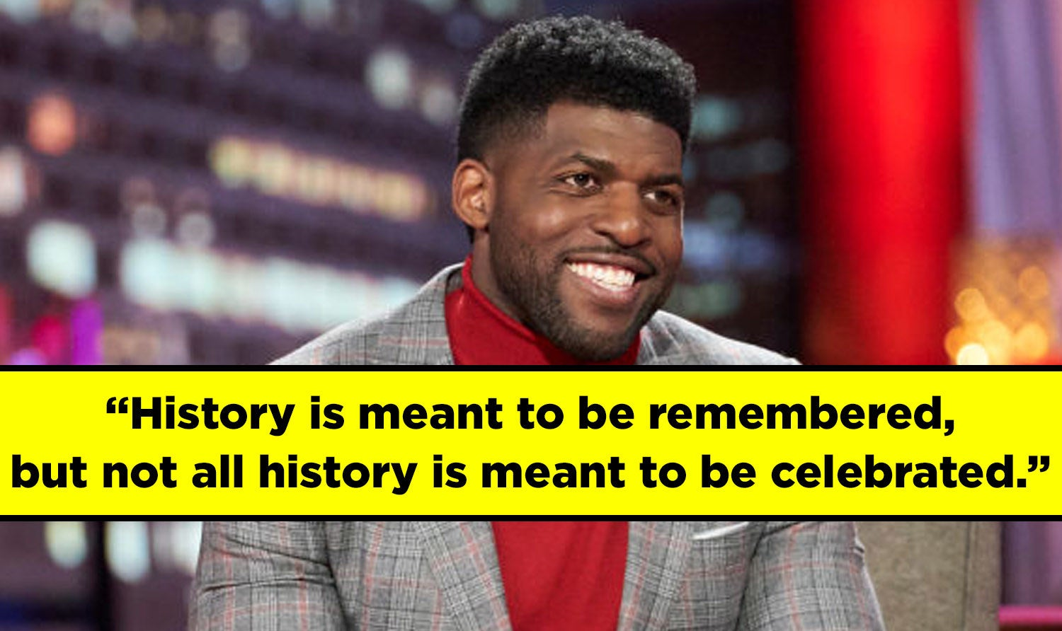 """Acho said """"History is meant to be remembered, but not all history is meant to be celebrated"""""""