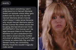 text about how Miley Stewart committed identity fraud since her alter ego Hannah had a driver's license and a reaction image of Miley/Hannah looking shocked