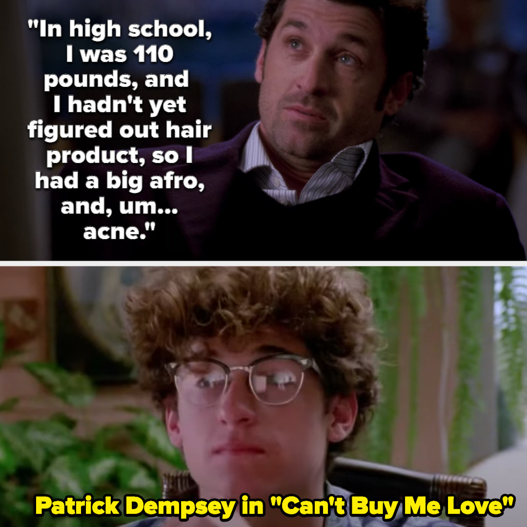 Derek says he was 110 pounds with an afro and acne in high school, then there's a photo of him in Can't Buy Me Love as a skinny nerd with glasses and an afro