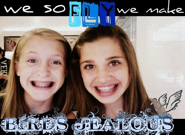 """Two brace-faced middle schoolers smiling with under the quote """"we so fly we make birds jealous"""""""