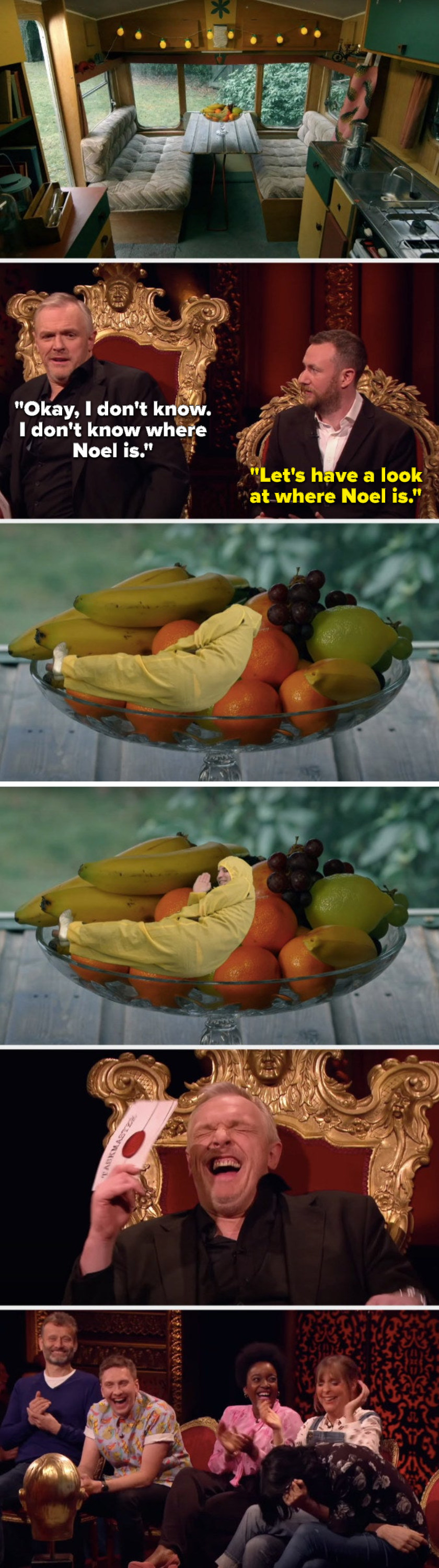 """A caravan with no clear Noel, Greg says, """"Okay, I don't know, I don't know where Noel is,"""" Alex says, """"Let's have a look at where Noel is"""" and we see Noel Fielding has been photoshoped into a fruit bowl and everyone laughs"""