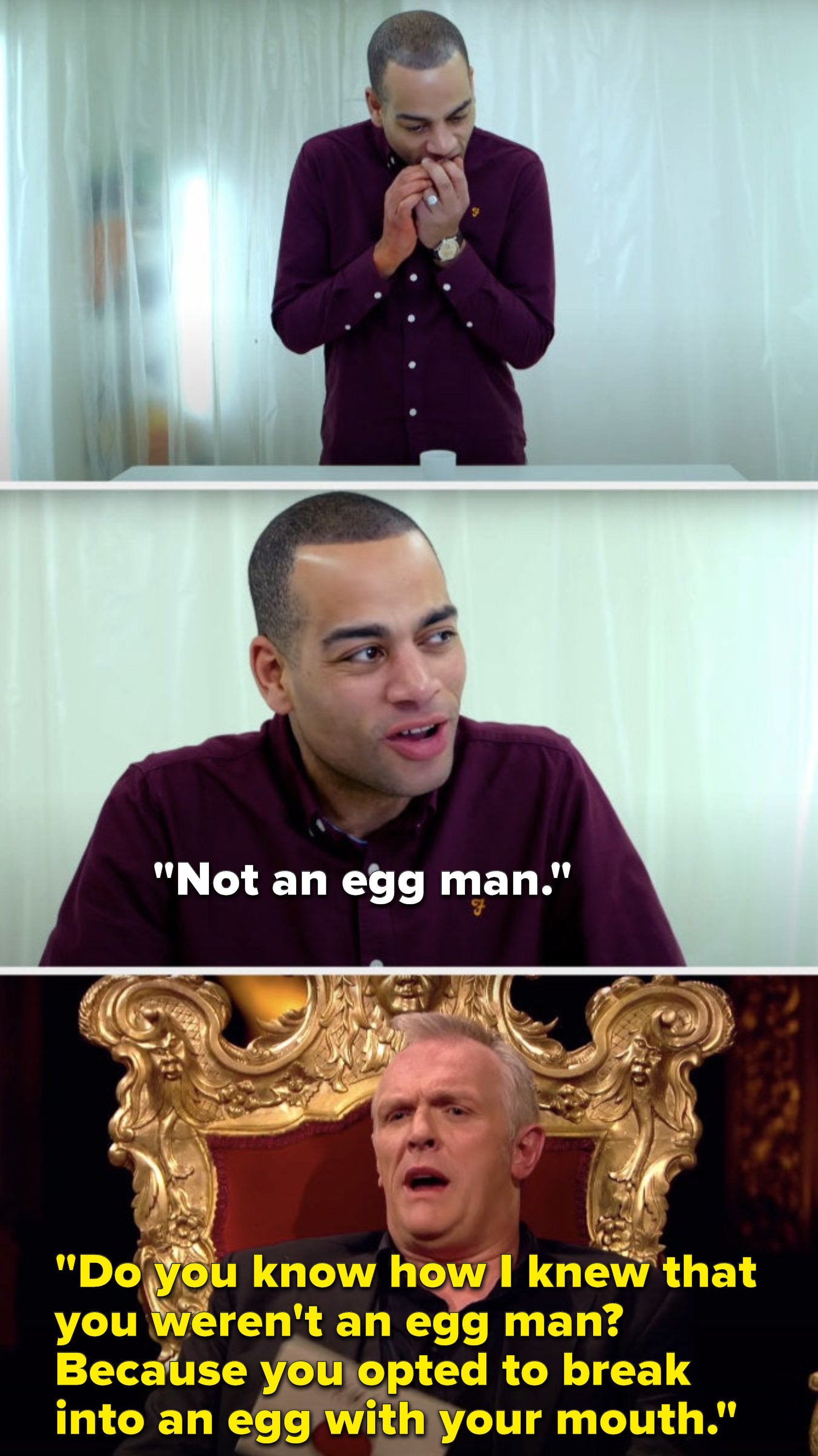 """Doc Brown tries to open an egg with his mouth and then says, """"Not an egg man,"""" and Greg says, """"Do you know how I knew that you weren't an egg man, because you opted to break into an egg with your mouth"""""""