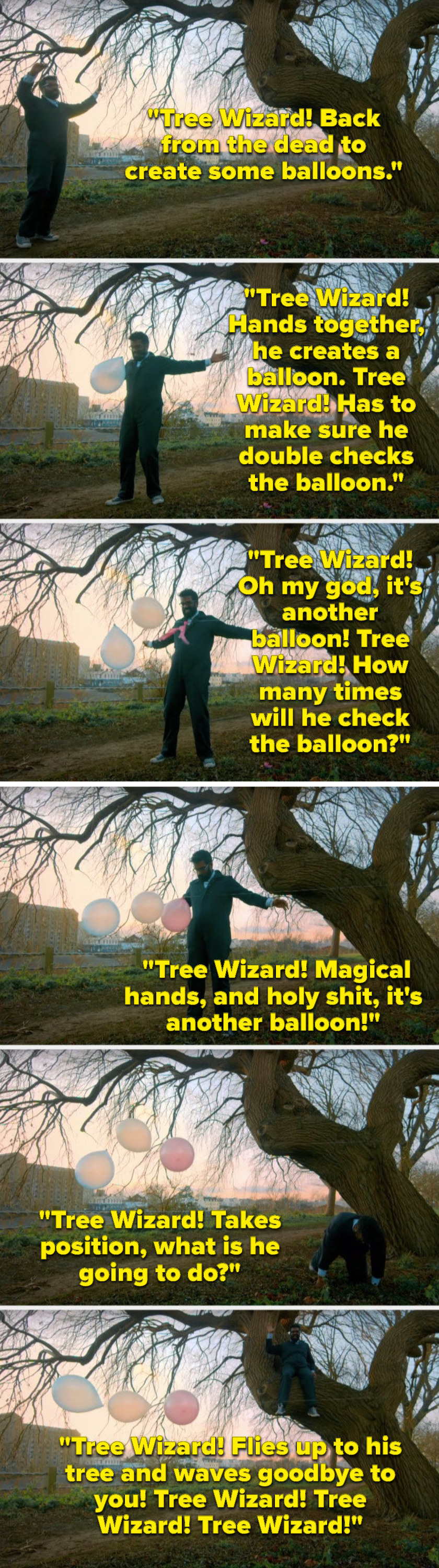 """Over footage of what he's singing, Romesh Ranganathan sings, """"Tree Wizard, hands together, he creates a balloon, Tree Wizard, it's another balloon, Tree Wizard, holy shit, another balloon, Tree Wizard, flies up to his tree and waves goodbye to you"""""""