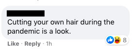 """The commenter says, """"Cutting your own hair during the pandemic is a look"""""""