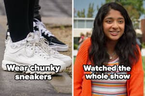 """Wear chunky sneakers"" and ""watched the whole show"" of ""never have I ever"""
