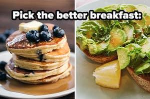 pick the better breakfast pancakes or avocado toast