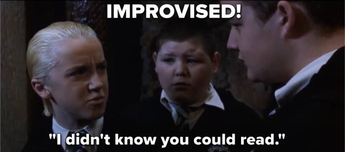 """Malfoy saying """"I didn't know you could read"""" in Harry Potter and the Chamber of Secrets, labeled """"improvised!"""""""