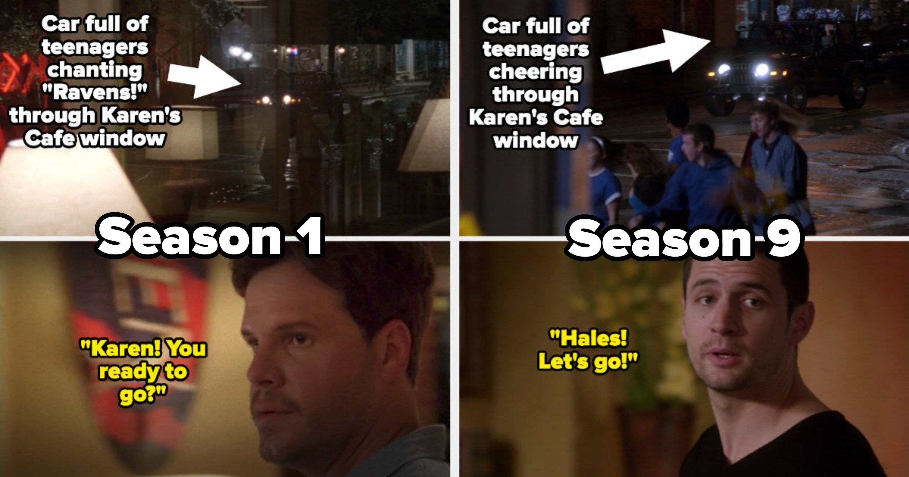 car full of teenagers chanting and cheering through Karen's Cafe's window, and then Keith (in Season 1) and Nathan (in Season 9) ask if Karen/Haley is ready to go