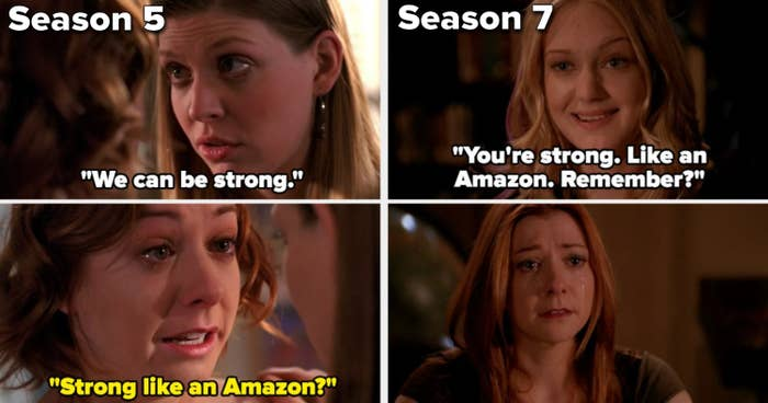 """Tara tells Willow they can be strong, and she says """"Strong like an Amazon?"""" in Season 5, then in Season 7, The First/Cassie tells Willow """"You're strong, like an Amazon. Remember?"""""""