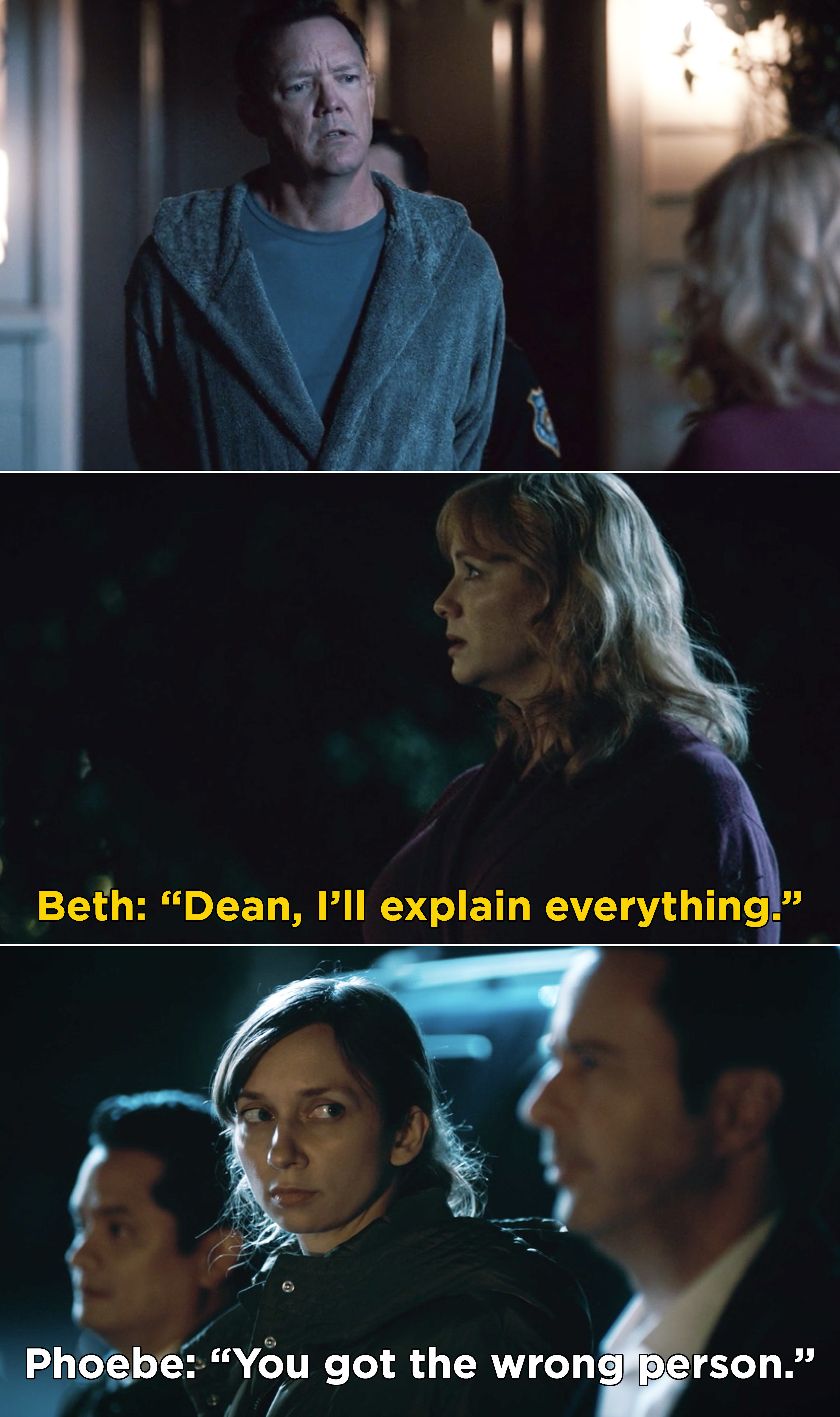 """Beth telling Dean, """"I'll explain everything"""" while he gets arrested and Phoebe telling her partner, """"You got the wrong person"""""""