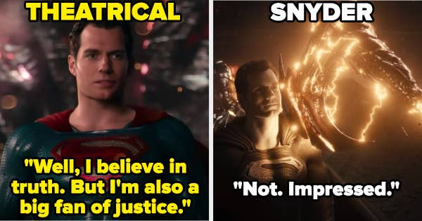 """Superman says """"Well, I believe in truth. But I'm also a big fan of justice"""" in the theatrical release. He says, """"Not. Impressed"""" in the Snyder cut"""