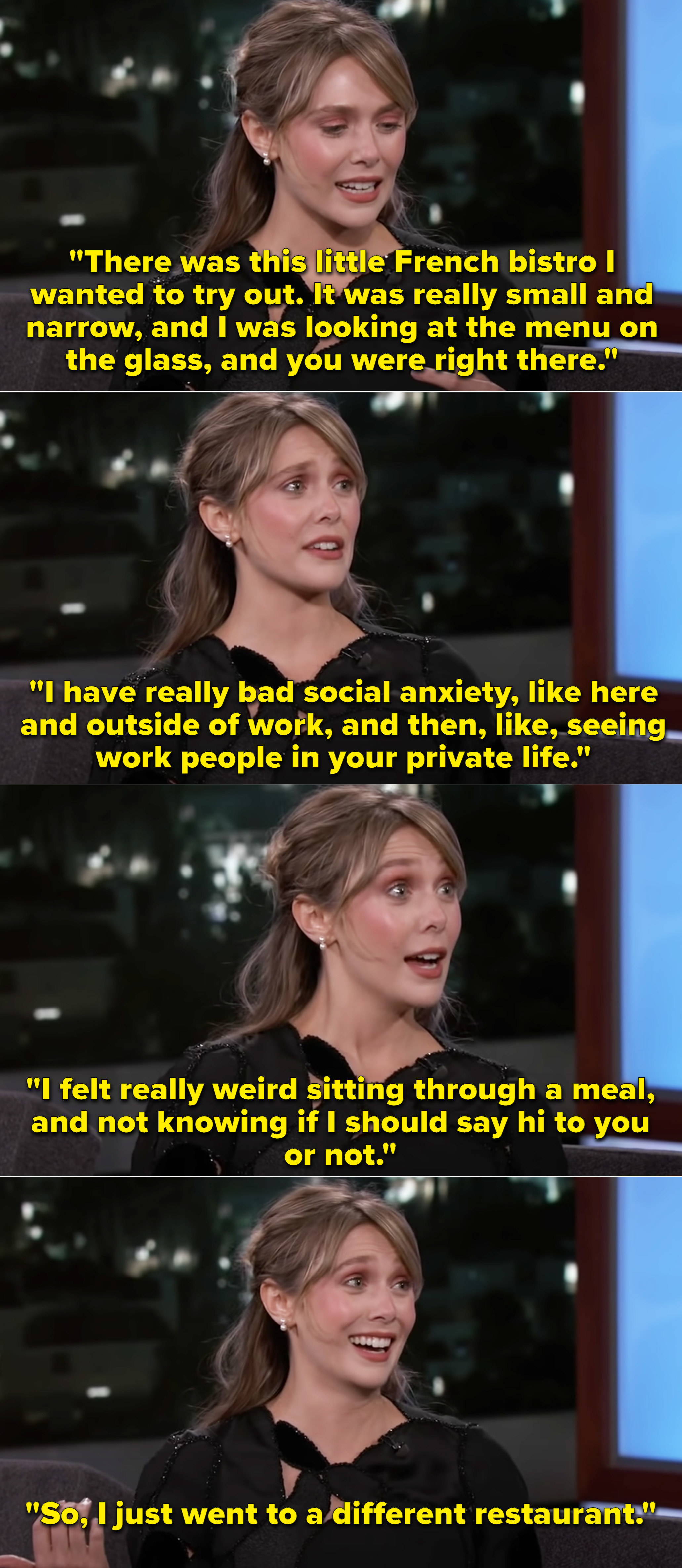 Elizabeth saying that she has really bad social anxiety and when she spotted Jimmy Kimmel in a restaurant she didn't go inside because she didn't want to sit through a meal not knowing if she should say hi or not