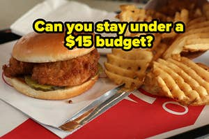 """A Chick-fil-A chicken sandwich is sitting beside an order of fries with a label that reads: """"Can you stay under a $15 budget?"""""""