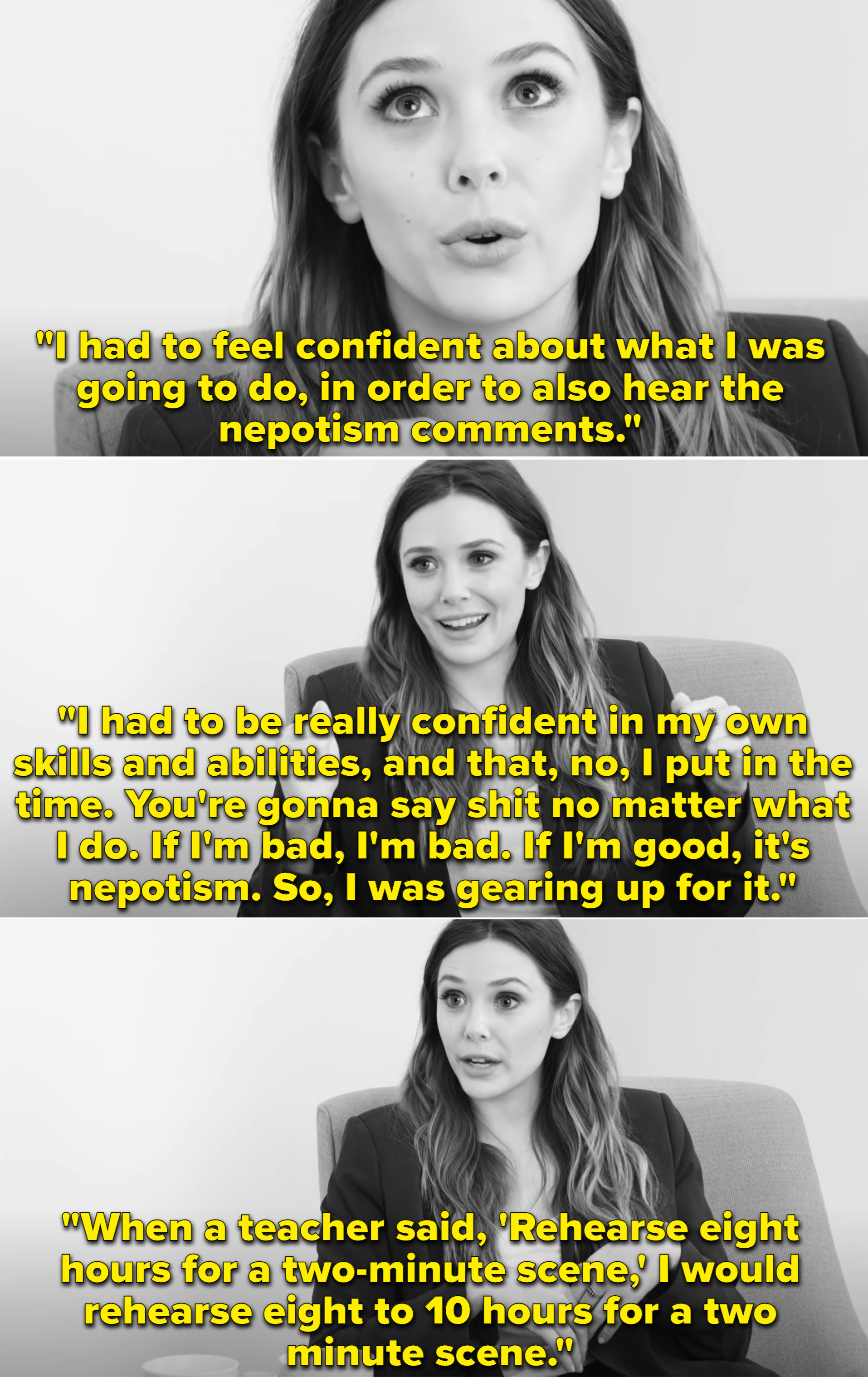 """Elizabeth explaining how she felt like she had to be """"really confident"""" in her skills before becoming a professional actor because everyone was also going to think she only got where she was because of nepotism"""