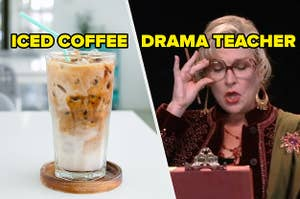 iced coffee drama teacher
