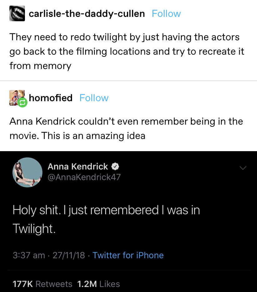 """""""They need to redo twilight by just having the actors go back to the filming locations and try to recreate it from memory"""" reply: Anna Kendrick couldn't even remember being in the movie. This is an amazing idea"""""""