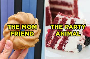 "On the left, someone holding up a cruller labeled ""the mom friend,"" and on the right, a slice of red velvet cake topped with berries labeled ""the party animal"""