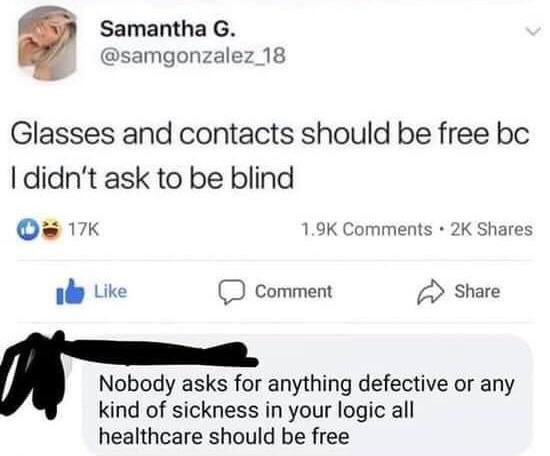 person who says if people who want glasses to be free get it for free then all healthcare would be