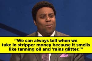 """Shocked Kenan Thompson with the quote """"We can always tell when we take in stripper money because it smells like tanning oil and 'rains glitter'"""""""