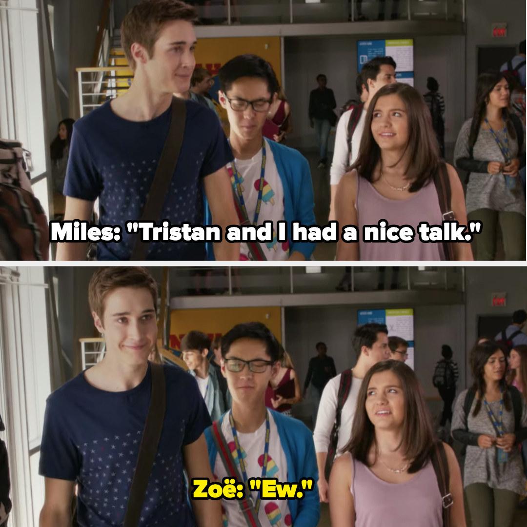 "Miles: ""Tristan and I had a nice talk,"" Zoë: ""Ew"""
