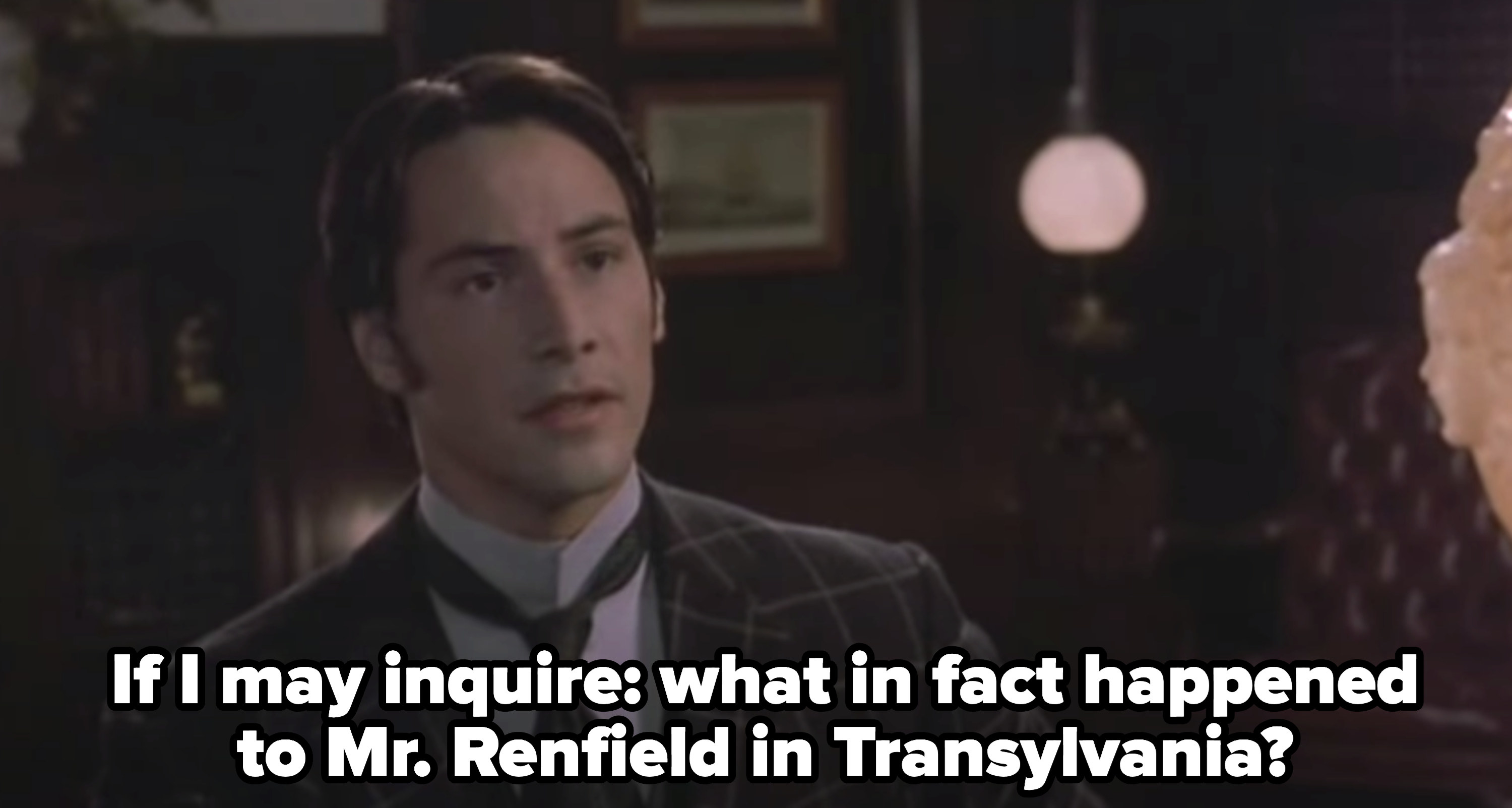 """Jonathan asking: """"If I may inquire: what in fact happened to Mr. Renfield in Transylvania?"""""""