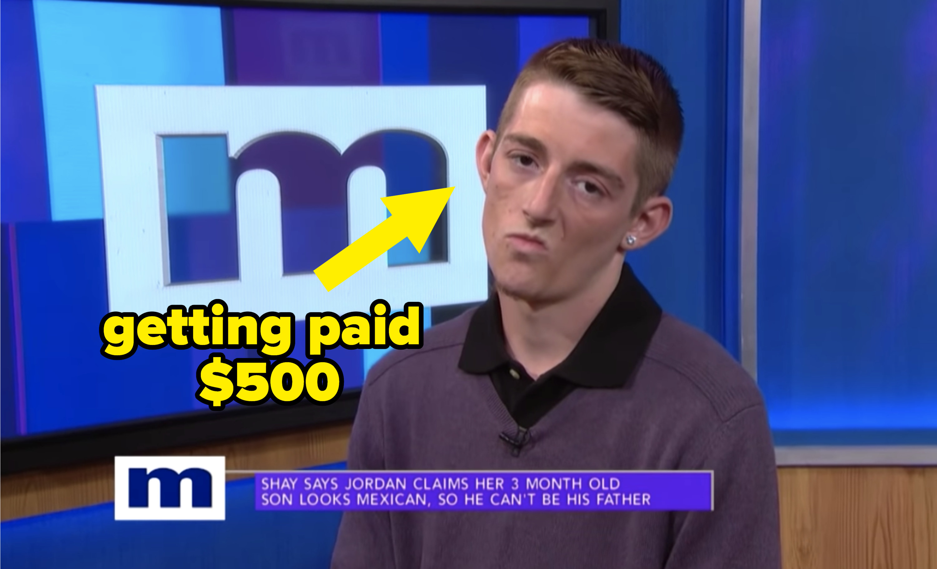 "a man on maury with an arrow pointed to him that says ""getting paid $500"""