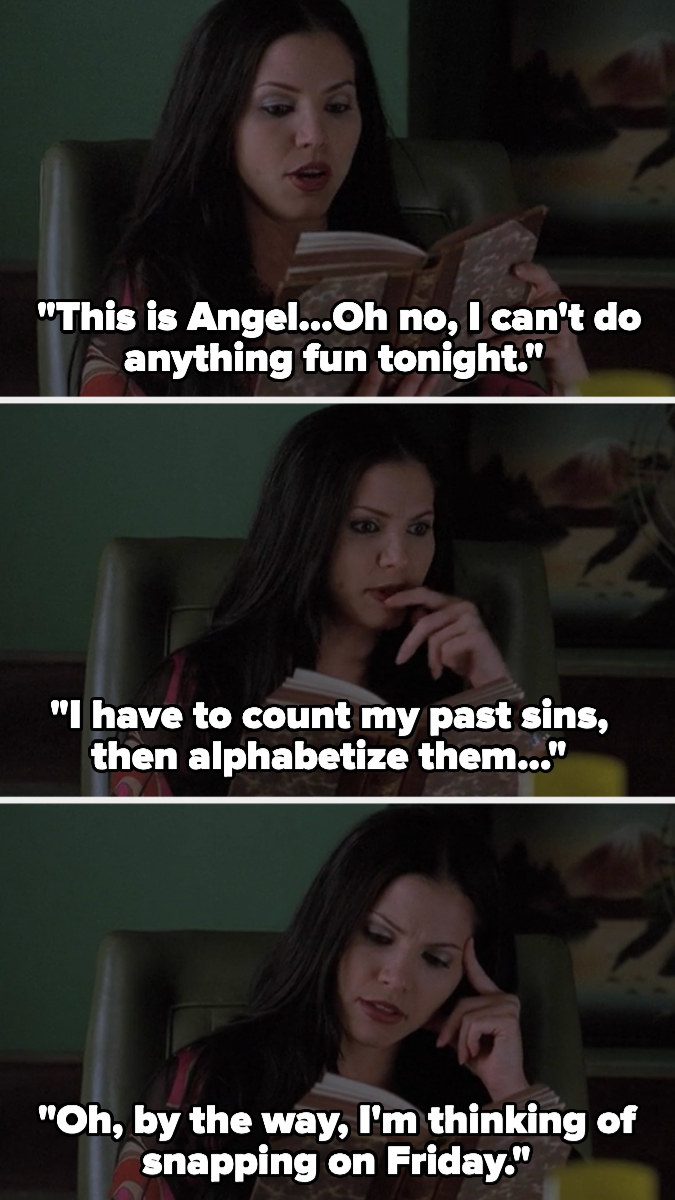 """Cordelia pretends to read and says, """"This is Angel...Oh no, I can't do anything fun tonight. I have to count my past sins then alphabetize them...Oh, by the way, I'm thinking of snapping on Friday"""""""