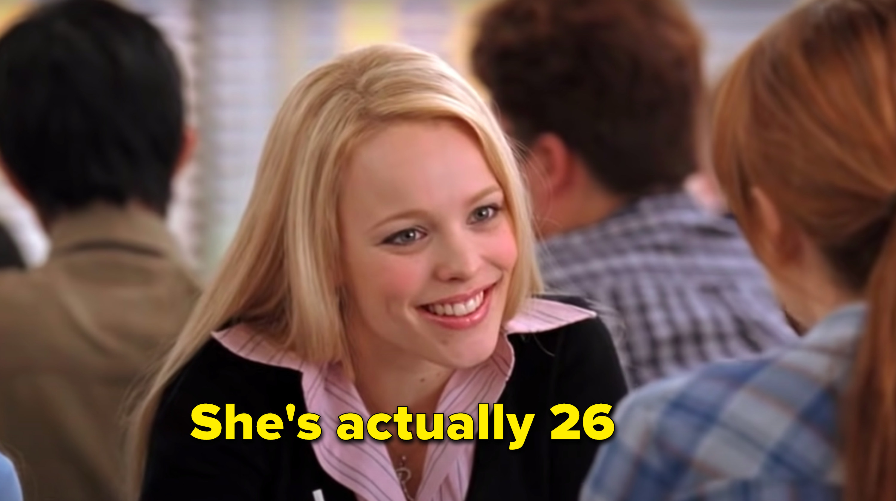 "Rachel McAdams was twenty-six when she played Regina George in ""Mean Girls"""