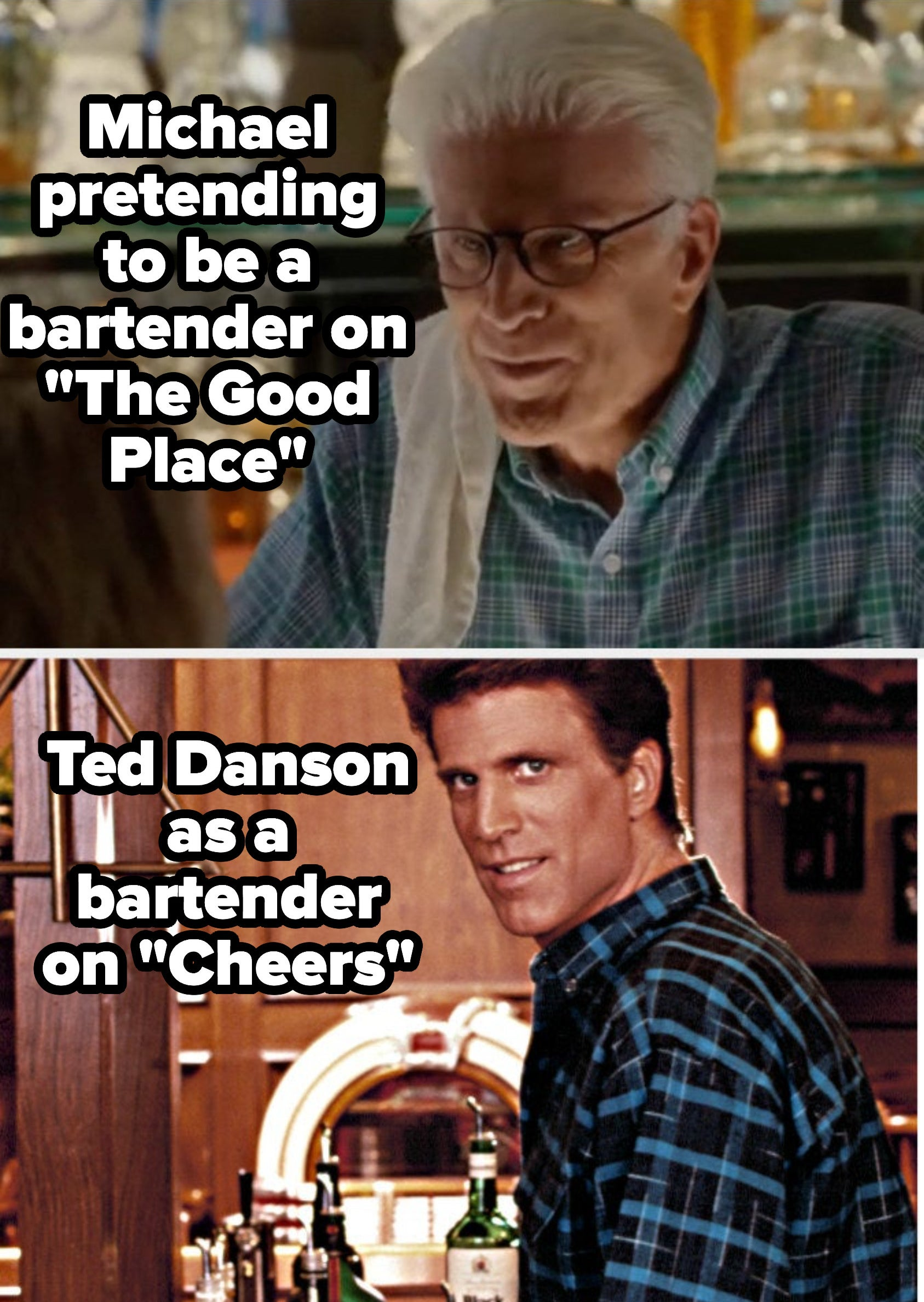 Michael as a bartender on The Good Place, and Ted Danson as a bartender on Cheers