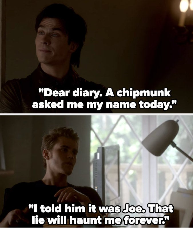 """""""Dear Diary. A chipmunk asked me my name today. I told him it was Joe. That lie will haunt me forever"""""""