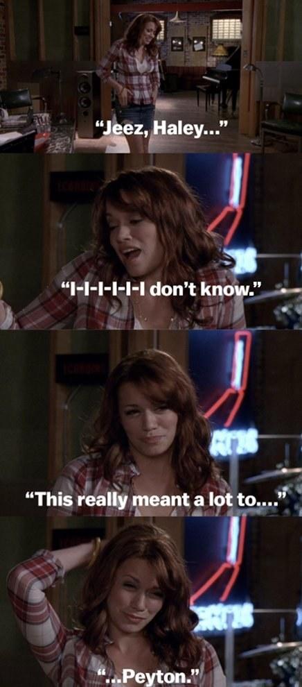 "Haley saying, ""Jeez Haley...I-I-I-I-I don't know. This really meant a lot to...Peyton"""