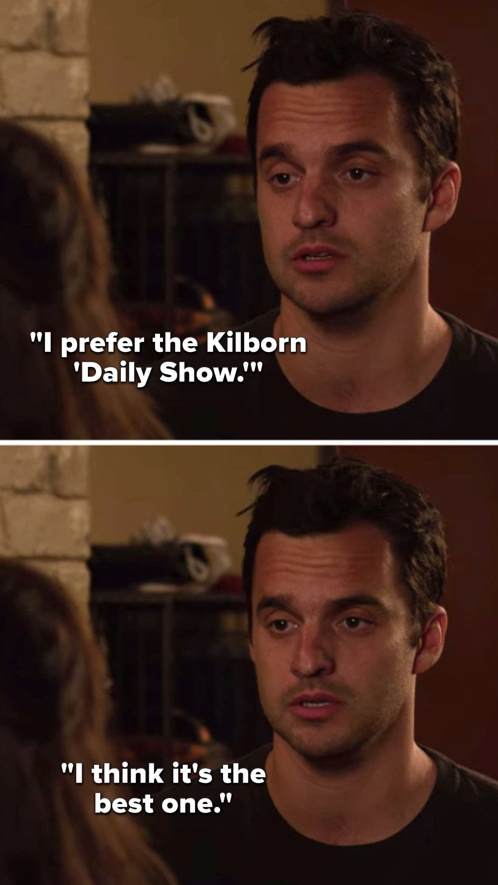 Nick says, I prefer the Kilborn Daily Show, I think it's the best one