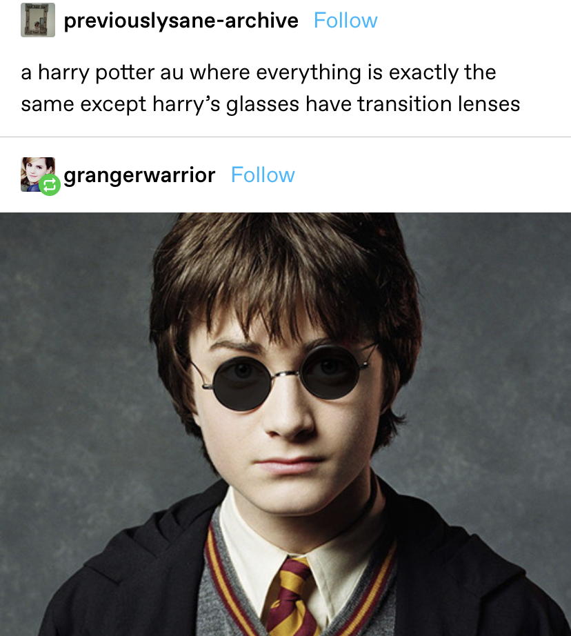 """""""a harry potter au where everything is exactly the same except harry's glasses have transition lenses"""" then a photo of Harry with transition lenses"""