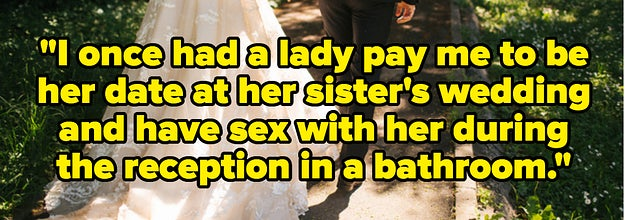 a wedding scene with the text: I once had a lady pay me to be her date at her sister's wedding and have sex with her during the reception in a bathroom