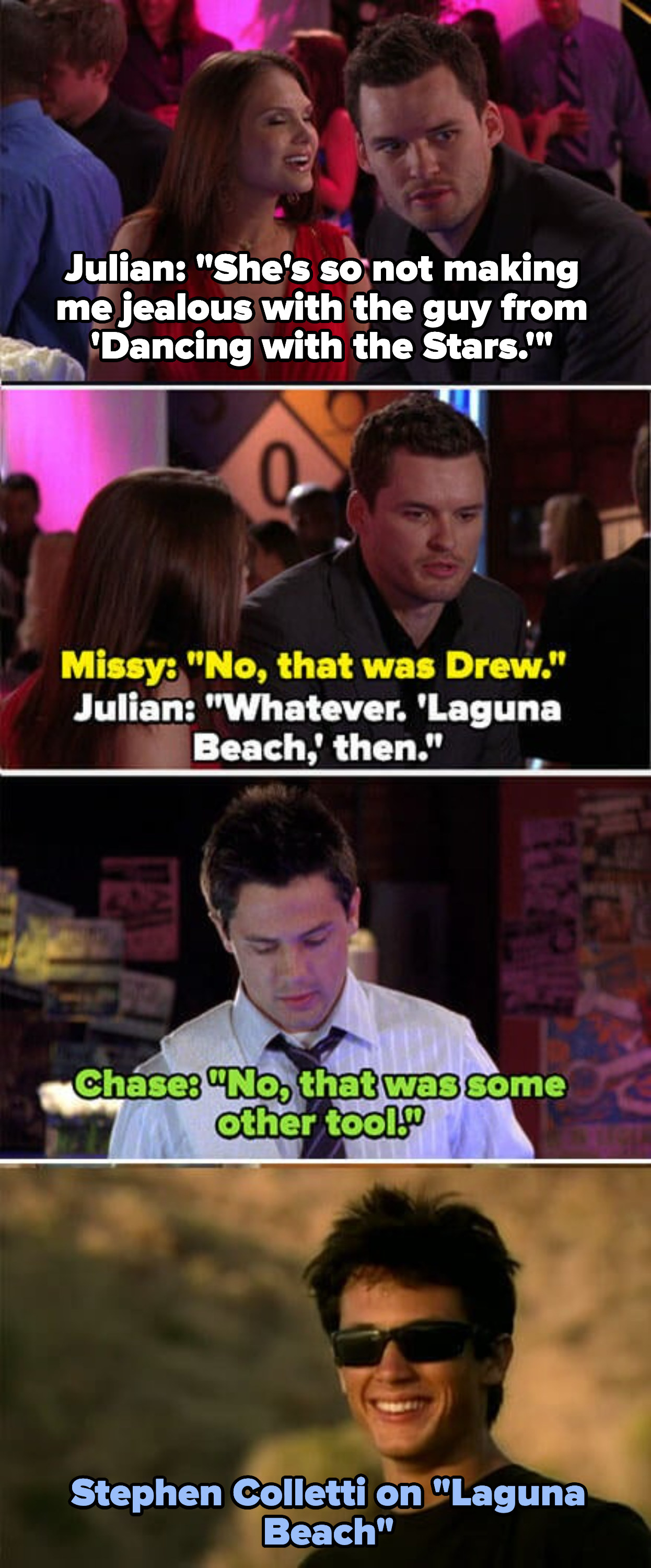 "Julian thinks Nick Lachey was on Dancing with the Stars, then Laguna Beach, and Chase (played by Stephen Colletti) walks by and says ""No, that was some other tool"" and then there's a photo of him on Laguna Beach"