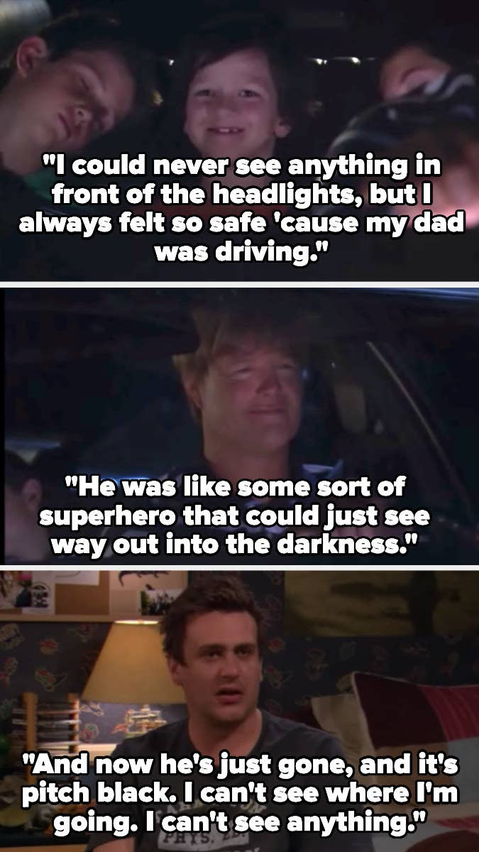 "Marshall tells Ted about driving with his dad as a kid, and how it seemed he could see in the darkness, saying ""And now he's just gone, and it's pitch black. I can't see where I'm going. I can't see anything"""