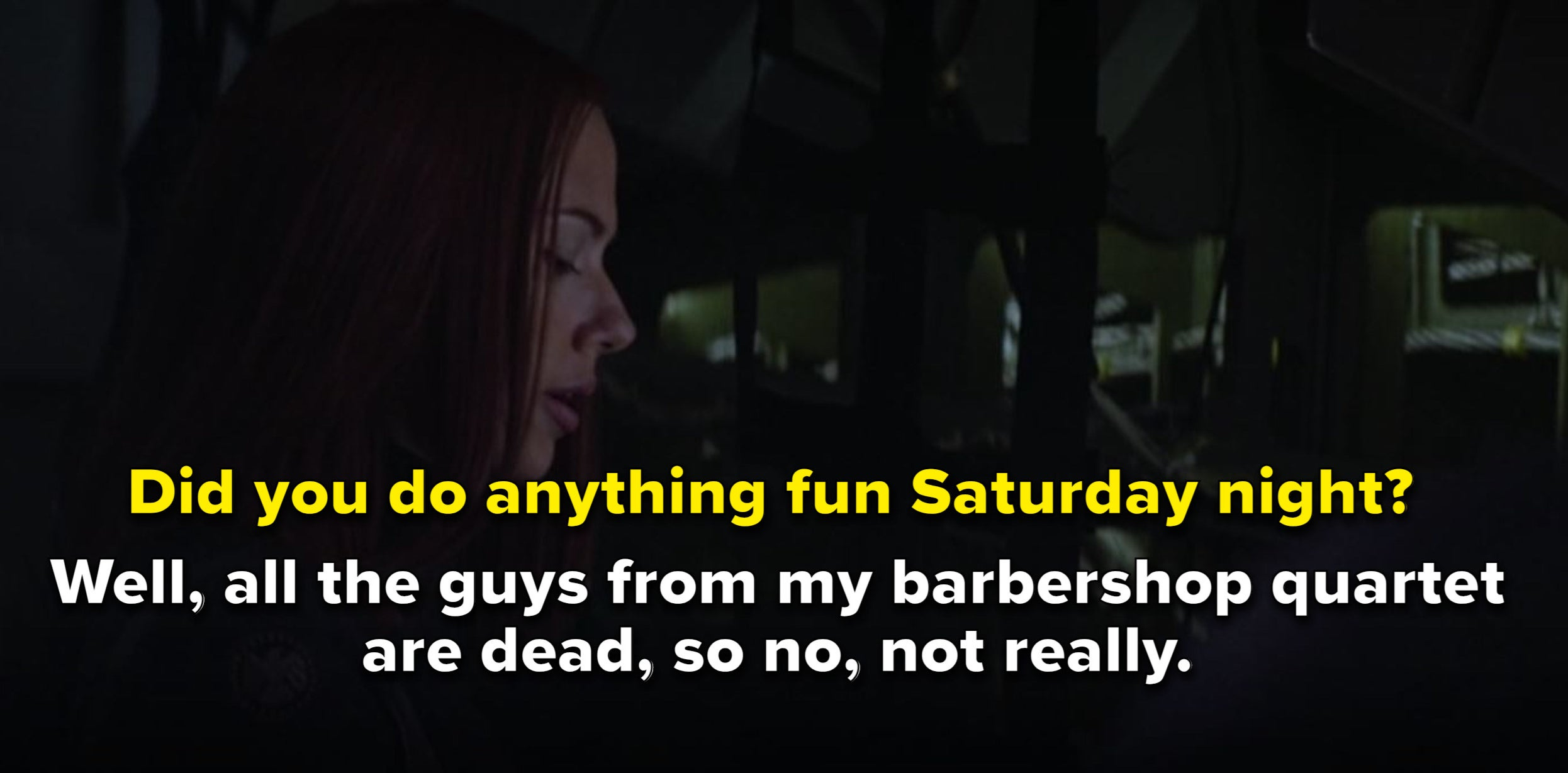 Black Widow asks Cap if he did anything on Saturday night and he deadpans that all of his barbershop quartet are dead