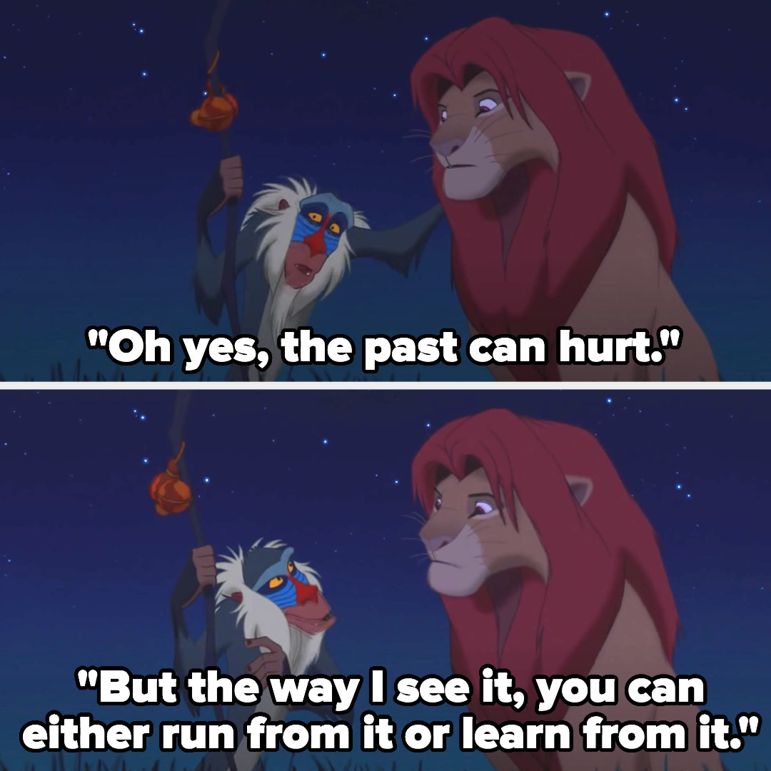 "Rafiki saying ""Oh yes, the past can hurt. But the way I see it, you can either run from it or learn from it"""