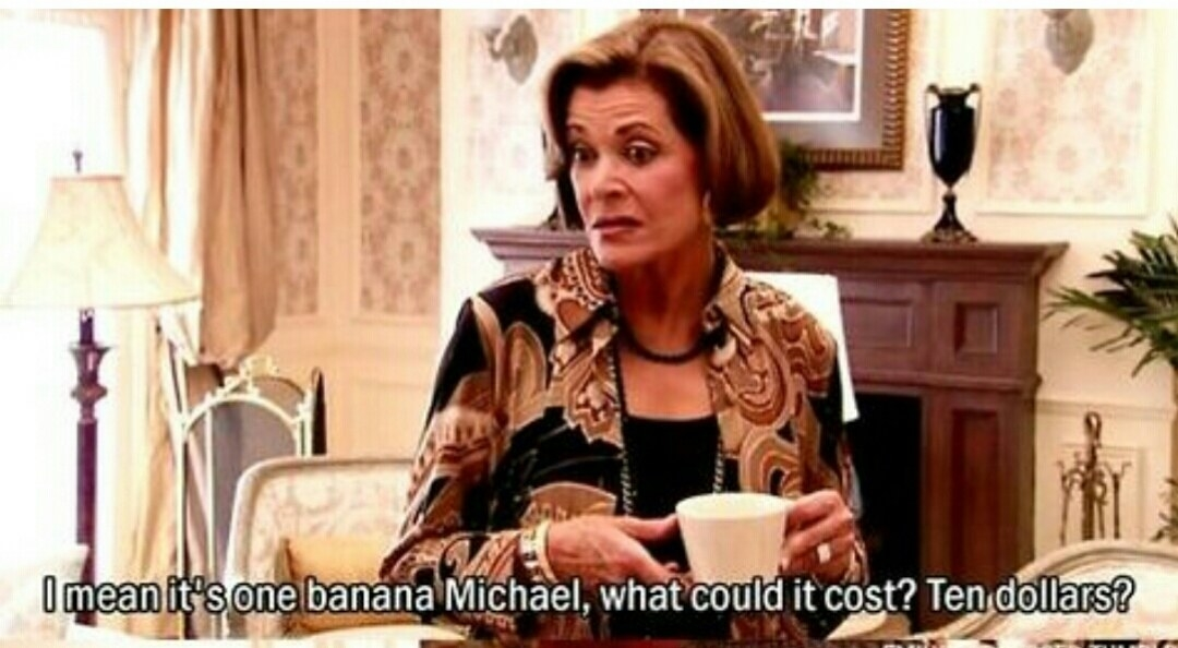 """Lucille says """"I mean it's one banana, Michael, what could it cost? Ten dollars?"""""""