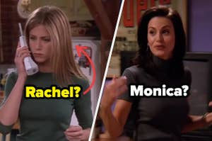 Rachel and Monica from