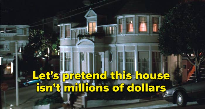 """Let's pretend this house isn't millions of dollars"" written over the the house from ""Misses Doubtfire"""