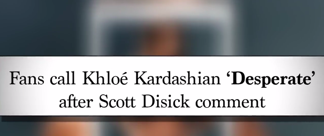 "Title card: ""Fans call Khloé Kardashian 'Desperate' after Scott Disick comment"""