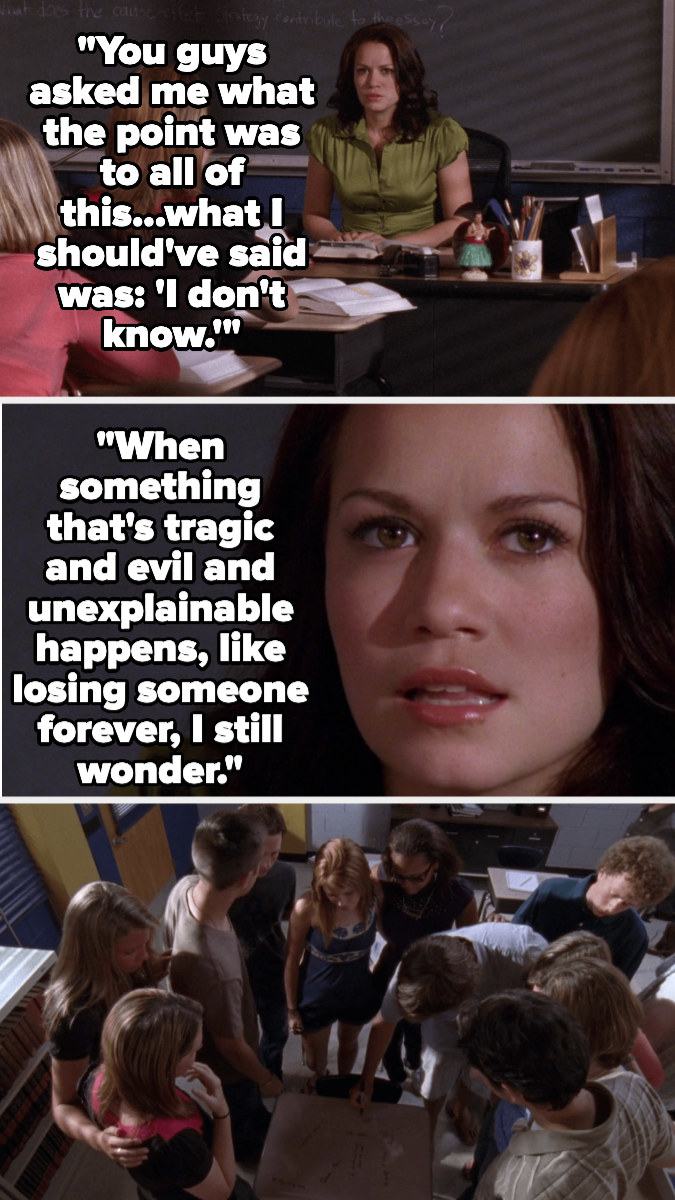 in class, Haley says she should've said that she doesn't know the point of life, not that there isn't one. She says that when something awful happens, like losing someone forever, she still wonders, then all the kids write on Q's desk