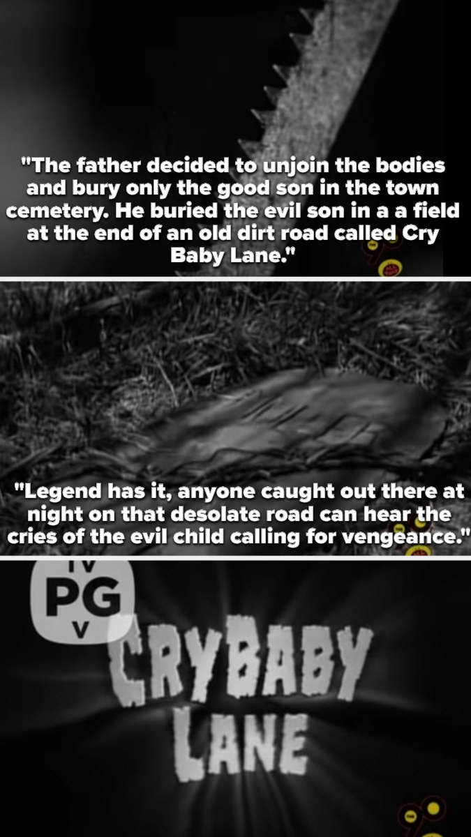 opening segment of Cry Baby Lane, telling the story of the father unjoining his dead conjoined twins and burying the good one in the cemetery and the bad one at the end of Cry Baby Lane, where he still cries for vengeance