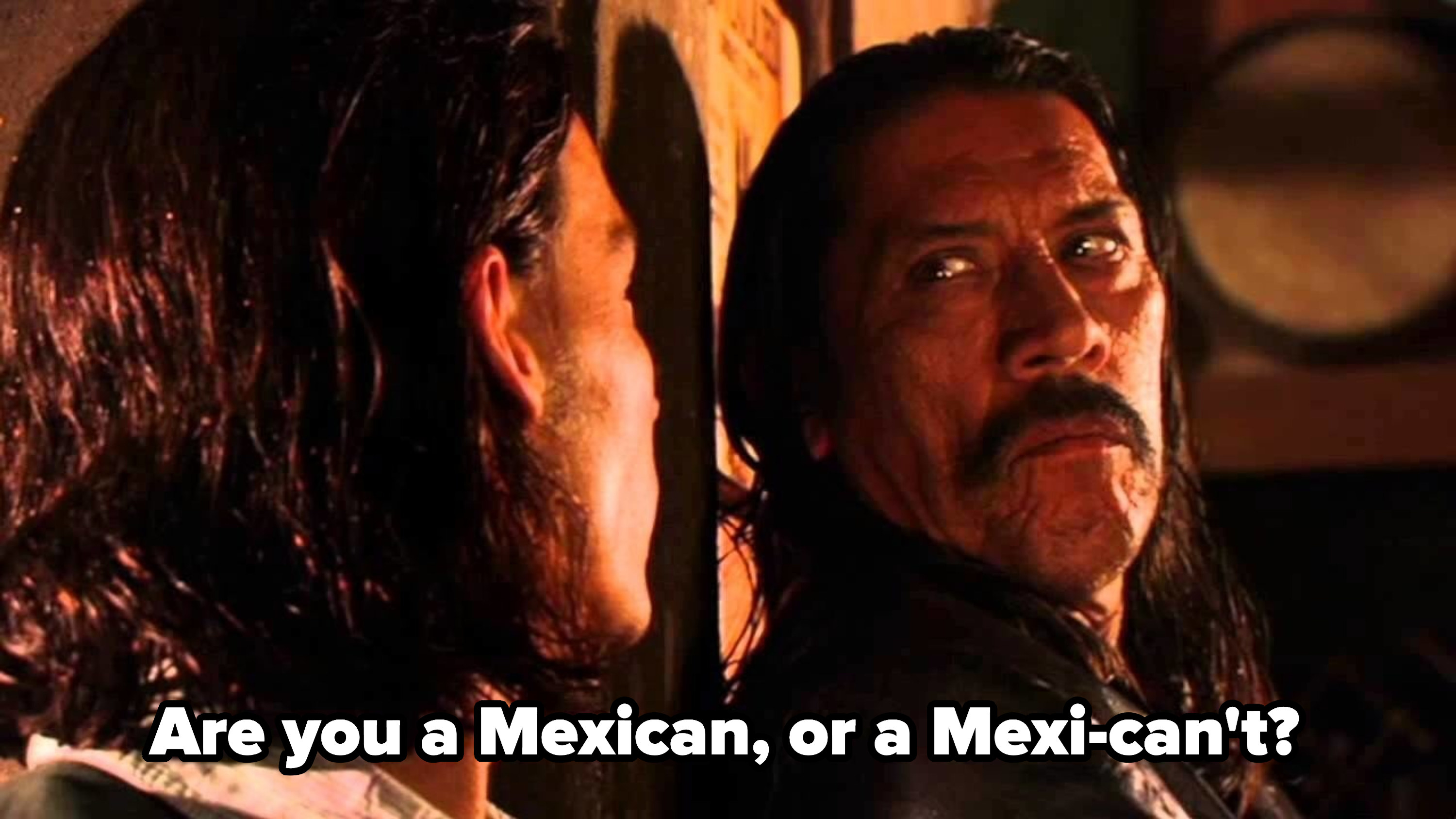 """Agent Sands telling Cucuy: Are you a Mexican, or a Mexi-can't?"""""""